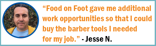 Food on Foot gave me additional work opportunities so that I could buy the barber tools I needed for my job